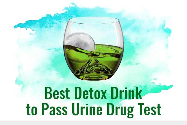 Best Detox Drink to Pass Urine Drug Test - NCSM